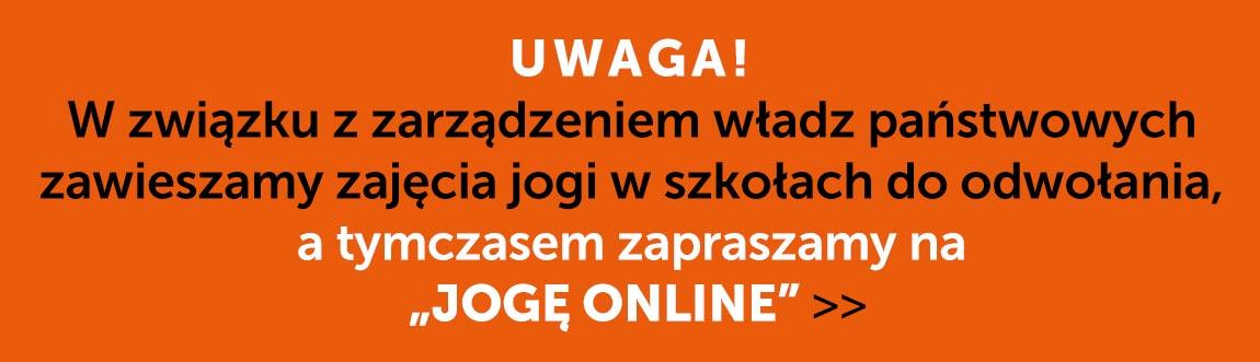 """UWAGA! W związku z zarządzeniem władz państwowych zawieszamy zajęcia jogi w szkołach do odwołania, a tymczasem zapraszamy na """"JOGĘ ONLINE"""" >>"""